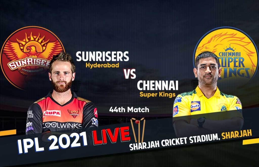 IPL 2021 Live Score   SRH Vs CSK Live Score आईपीएल 2021 सनराइजर्स हैदराबाद बनाम चेन्नई सुपरकिंग्स लाइव स्कोर